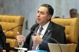Barroso proíbe produção e circulação de campanha 'O Brasil Não Pode Parar'